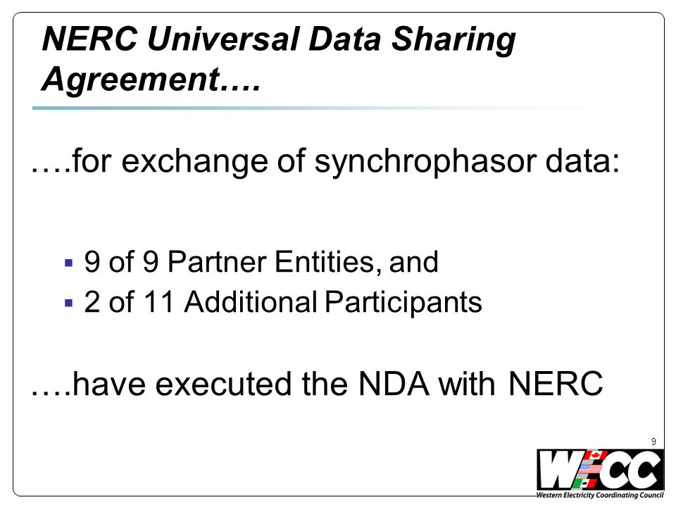 NERC Universal Data Sharing Agreement…. ….for exchange of synchrophasor data: 9 of 9 Partner Entities, and 2 of 11 Additional Participants ….have exec