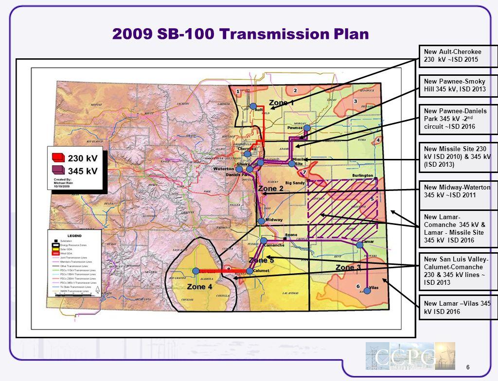 6 New Lamar- Comanche 345 kV & Lamar - Missile Site 345 kV ISD 2016 New San Luis Valley- Calumet-Comanche 230 & 345 kV lines ~ ISD 2013 New Midway-Waterton 345 kV ~ISD 2011 New Lamar –Vilas 345 kV ISD 2016 New Pawnee-Daniels Park 345 kV -2 nd circuit ~ISD 2016 New Missile Site 230 kV ISD 2010) & 345 kV (ISD 2013) New Ault-Cherokee 230 kV ~ISD 2015 New Pawnee-Smoky Hill 345 kV, ISD 2013 2009 SB-100 Transmission Plan