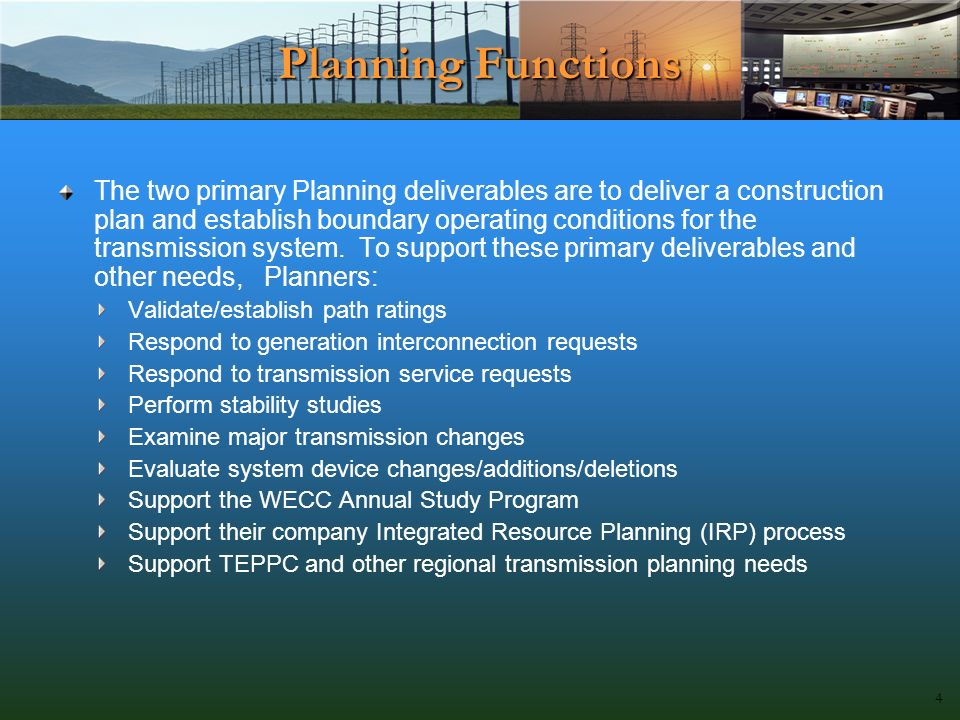 Planning Functions The two primary Planning deliverables are to deliver a construction plan and establish boundary operating conditions for the transmission system.