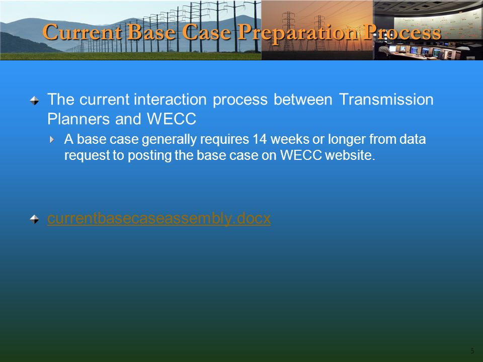 Current Base Case Preparation Process The current interaction process between Transmission Planners and WECC A base case generally requires 14 weeks or longer from data request to posting the base case on WECC website.