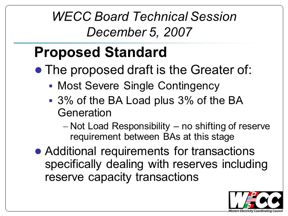 Proposed Standard The proposed draft is the Greater of: Most Severe Single Contingency 3% of the BA Load plus 3% of the BA Generation Not Load Respons
