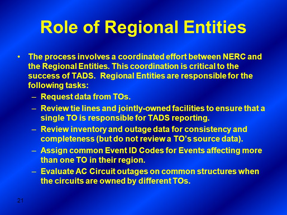 21 Role of Regional Entities The process involves a coordinated effort between NERC and the Regional Entities.