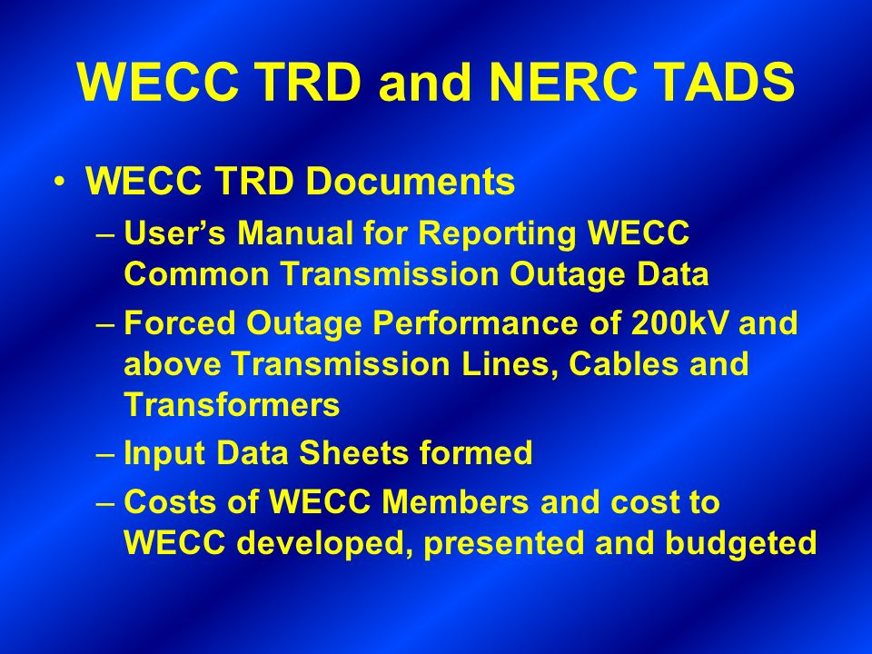WECC TRD and NERC TADS WECC TRD Documents –Users Manual for Reporting WECC Common Transmission Outage Data –Forced Outage Performance of 200kV and abo