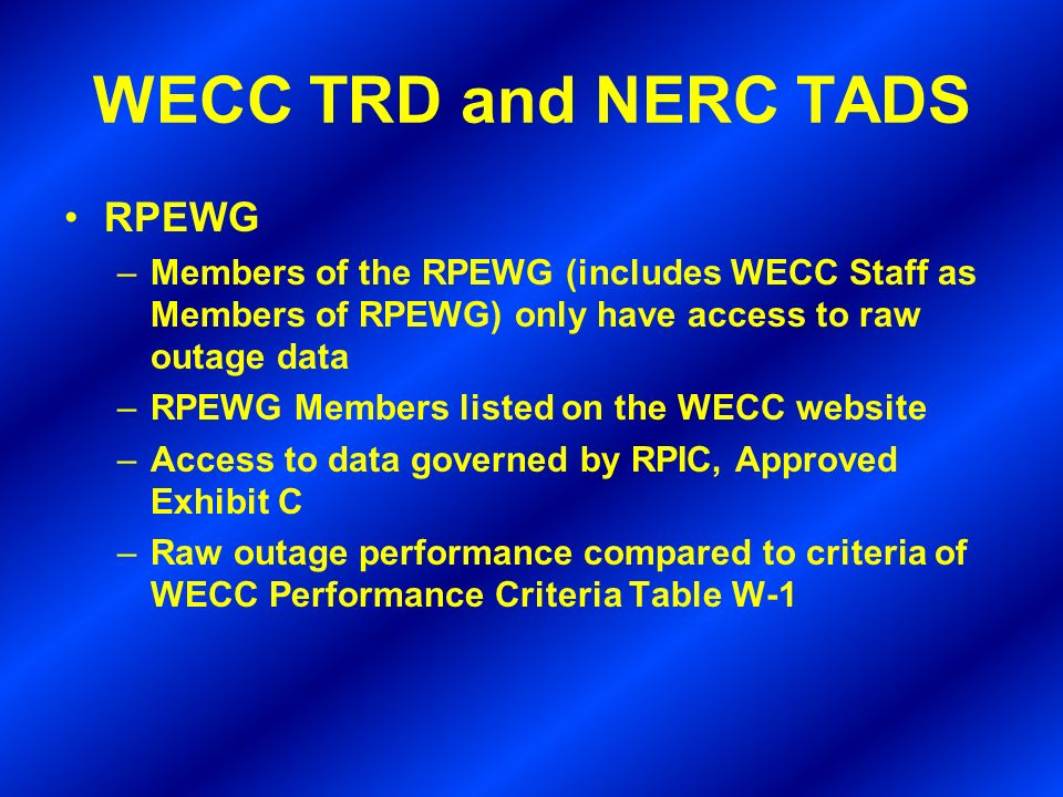 WECC TRD and NERC TADS RPEWG –Members of the RPEWG (includes WECC Staff as Members of RPEWG) only have access to raw outage data –RPEWG Members listed