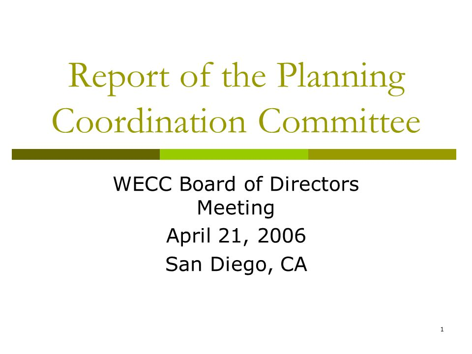1 Report of the Planning Coordination Committee WECC Board of Directors Meeting April 21, 2006 San Diego, CA