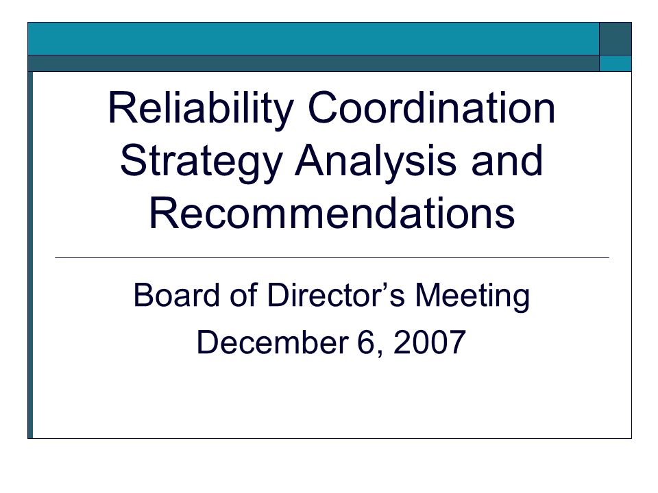 Reliability Coordination Strategy Analysis and Recommendations Board of Directors Meeting December 6, 2007