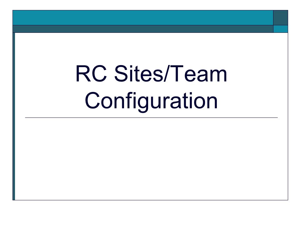 RC Sites/Team Configuration