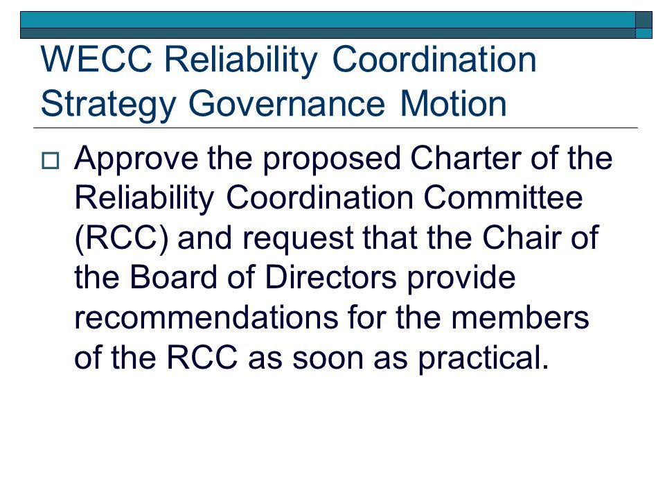 WECC Reliability Coordination Strategy Facility Motion The two Reliability Coordination Center facilities shall be leased and operated by the WECC and be separate and independent from any WECC member.