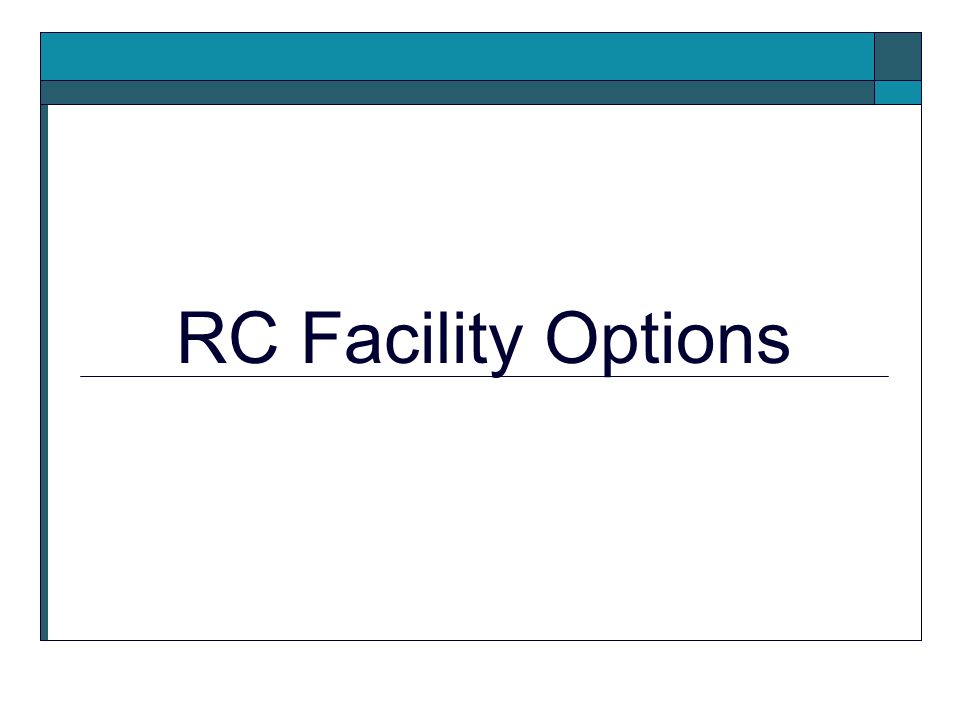 RC Facility Options
