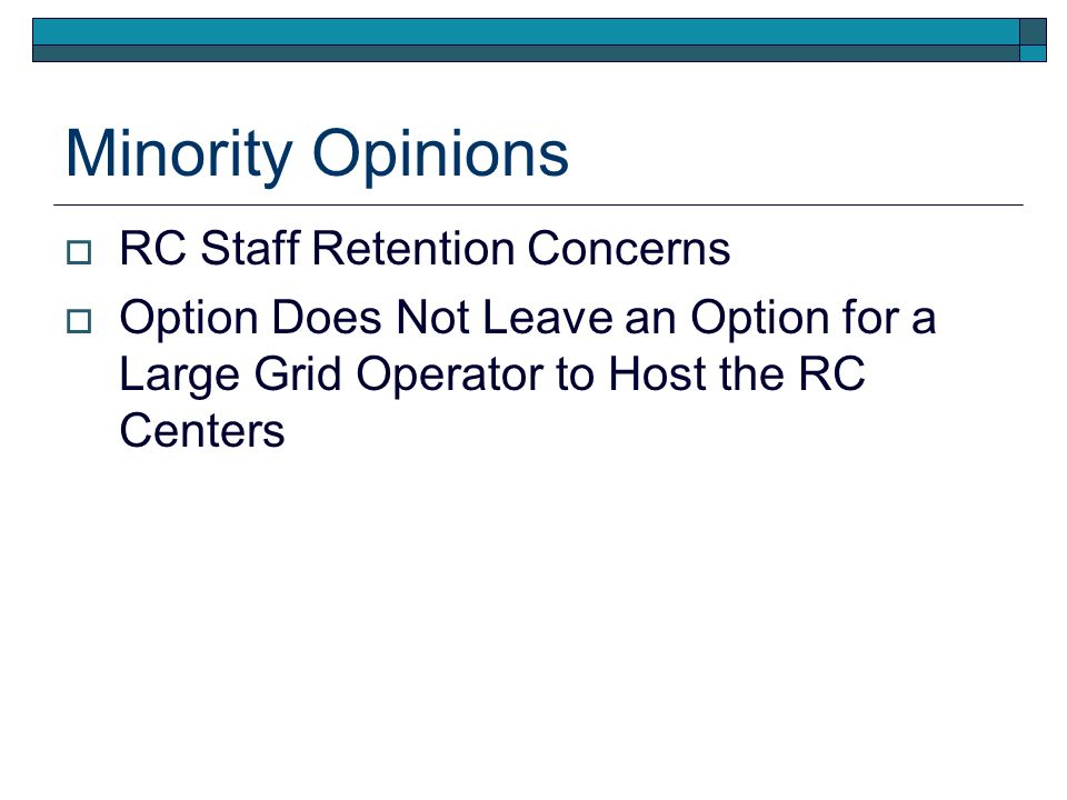 Minority Opinions RC Staff Retention Concerns Option Does Not Leave an Option for a Large Grid Operator to Host the RC Centers