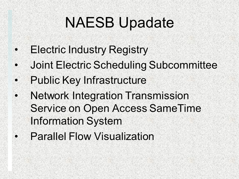 NAESB Upadate Electric Industry Registry Joint Electric Scheduling Subcommittee Public Key Infrastructure Network Integration Transmission Service on Open Access SameTime Information System Parallel Flow Visualization