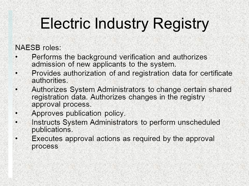 Electric Industry Registry NAESB roles: Performs the background verification and authorizes admission of new applicants to the system.