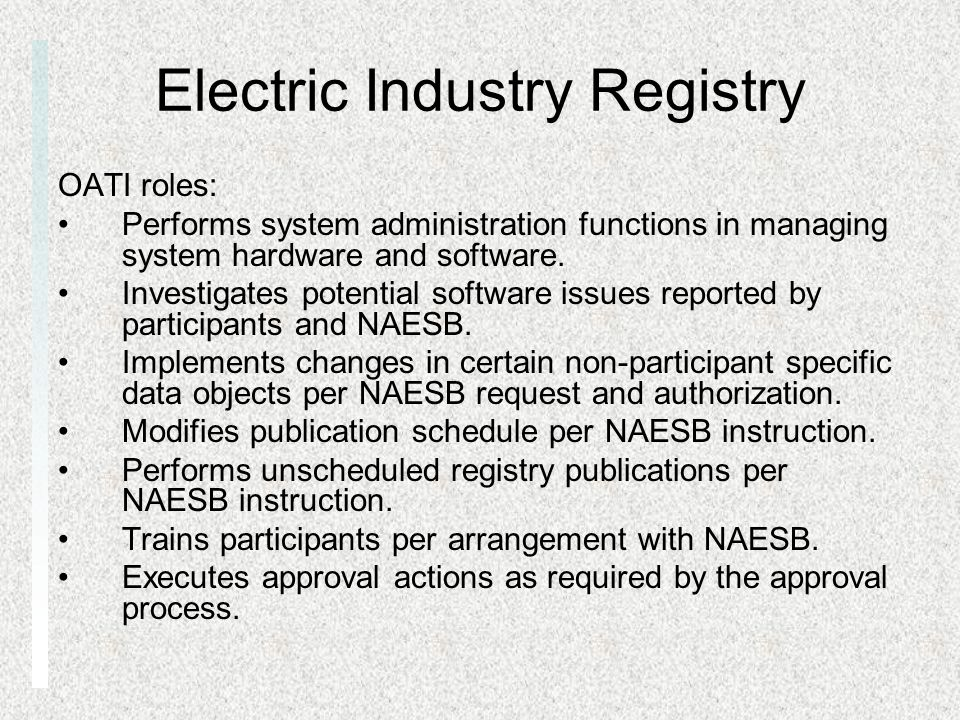 Electric Industry Registry OATI roles: Performs system administration functions in managing system hardware and software. Investigates potential softw