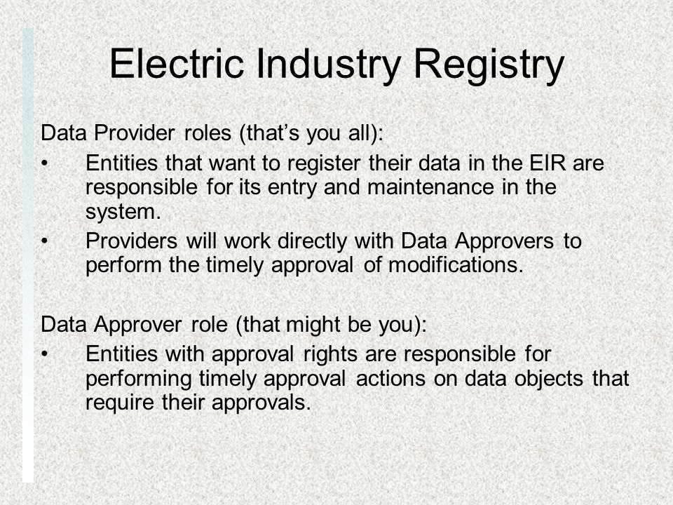 Electric Industry Registry Data Provider roles (thats you all): Entities that want to register their data in the EIR are responsible for its entry and