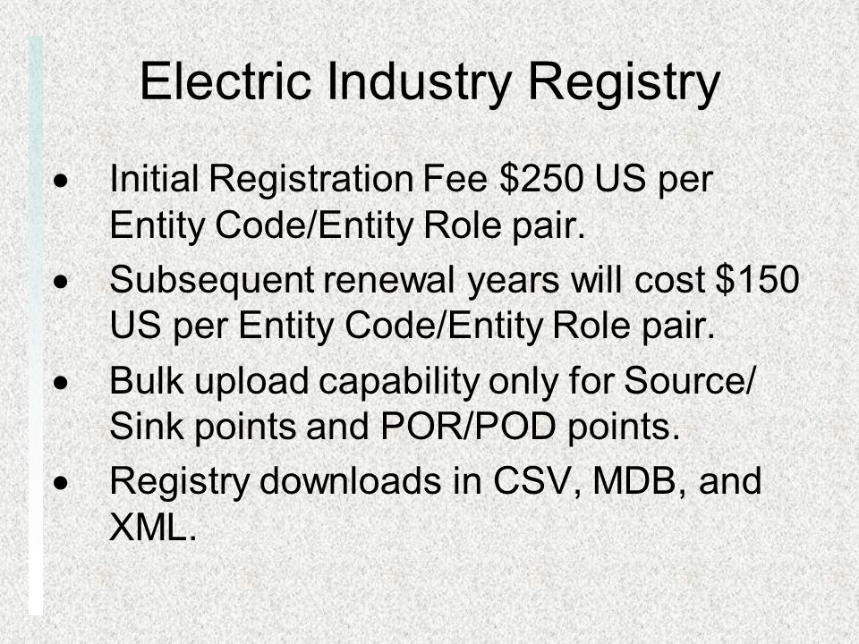 Electric Industry Registry Initial Registration Fee $250 US per Entity Code/Entity Role pair. Subsequent renewal years will cost $150 US per Entity Co