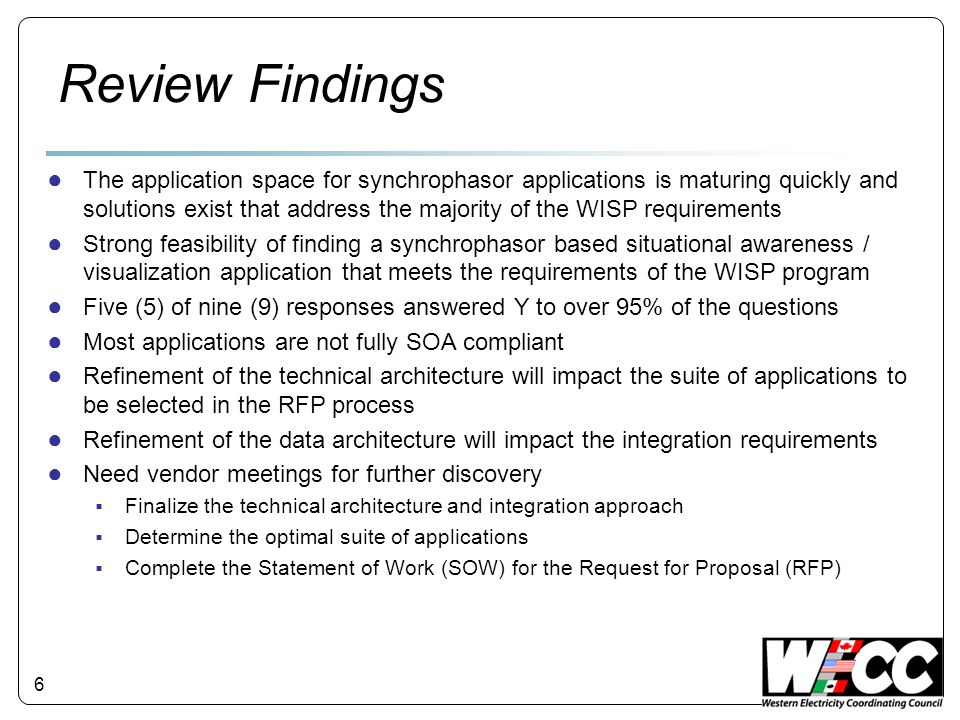 6 Review Findings The application space for synchrophasor applications is maturing quickly and solutions exist that address the majority of the WISP r