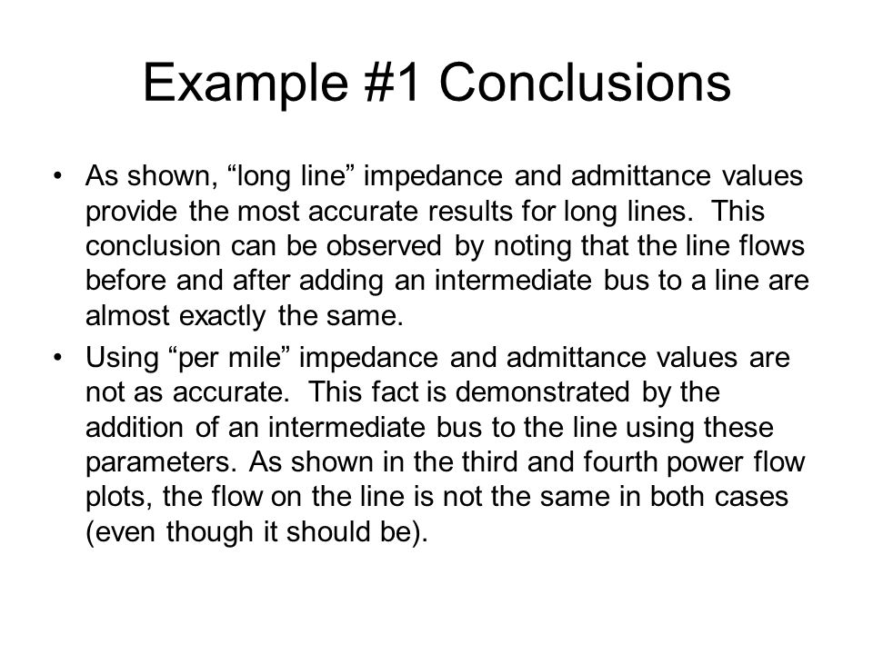 Example #1 Conclusions As shown, long line impedance and admittance values provide the most accurate results for long lines.