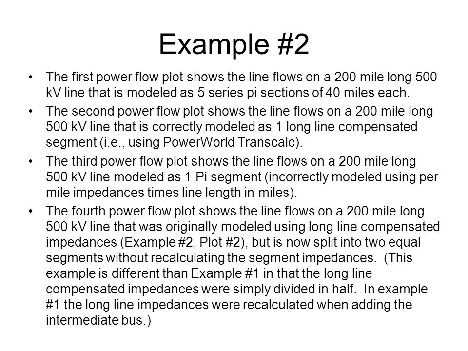 Example #2 The first power flow plot shows the line flows on a 200 mile long 500 kV line that is modeled as 5 series pi sections of 40 miles each. The