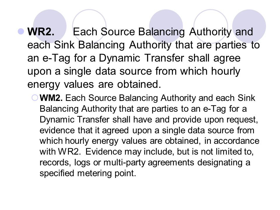WR2.Each Source Balancing Authority and each Sink Balancing Authority that are parties to an e-Tag for a Dynamic Transfer shall agree upon a single da