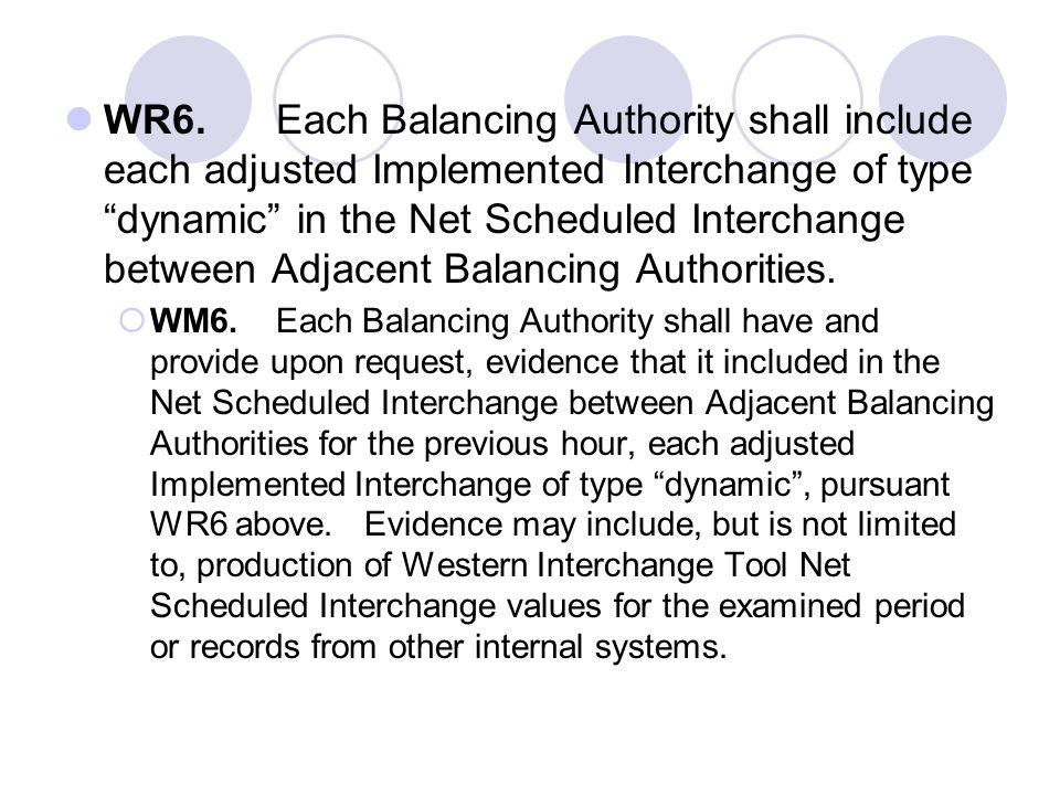 WR6.Each Balancing Authority shall include each adjusted Implemented Interchange of type dynamic in the Net Scheduled Interchange between Adjacent Bal