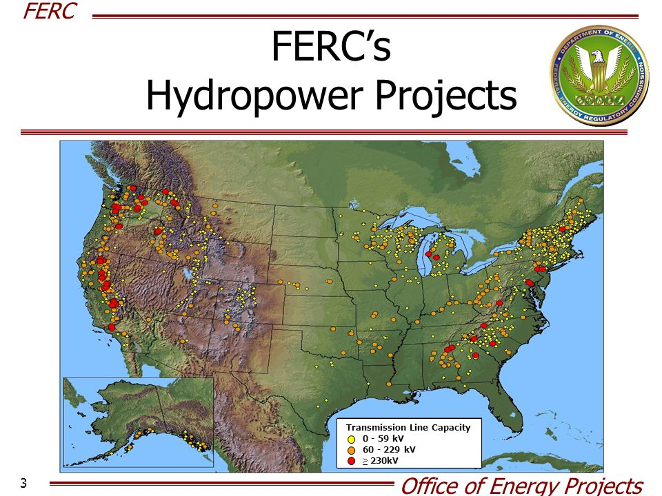FERC Office of Energy Projects 3 FERCs Hydropower Projects Transmission Line Capacity kV kV 230kV