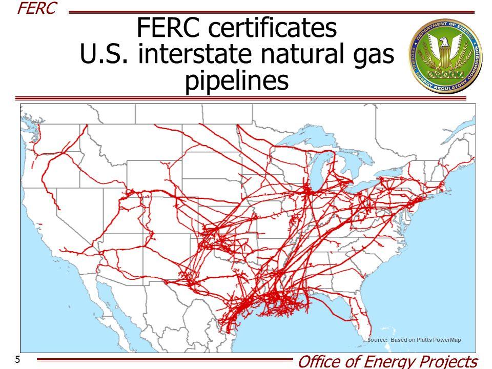 FERC Office of Energy Projects 5 Source: Based on Platts PowerMap FERC certificates U.S.