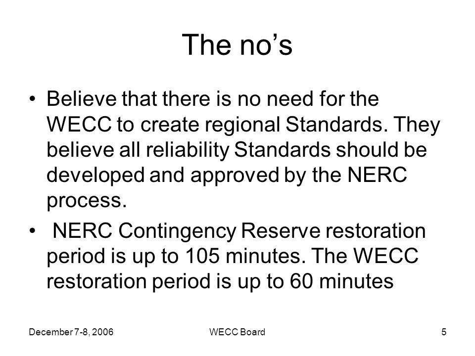 December 7-8, 2006WECC Board5 The nos Believe that there is no need for the WECC to create regional Standards. They believe all reliability Standards