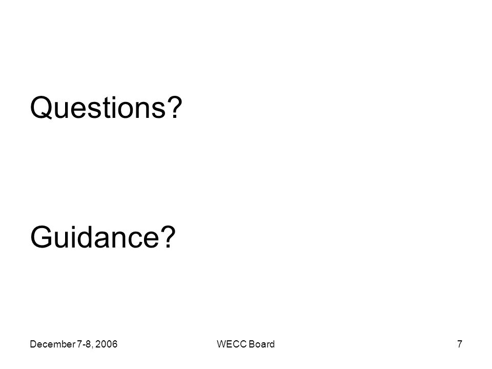 December 7-8, 2006WECC Board7 Questions? Guidance?