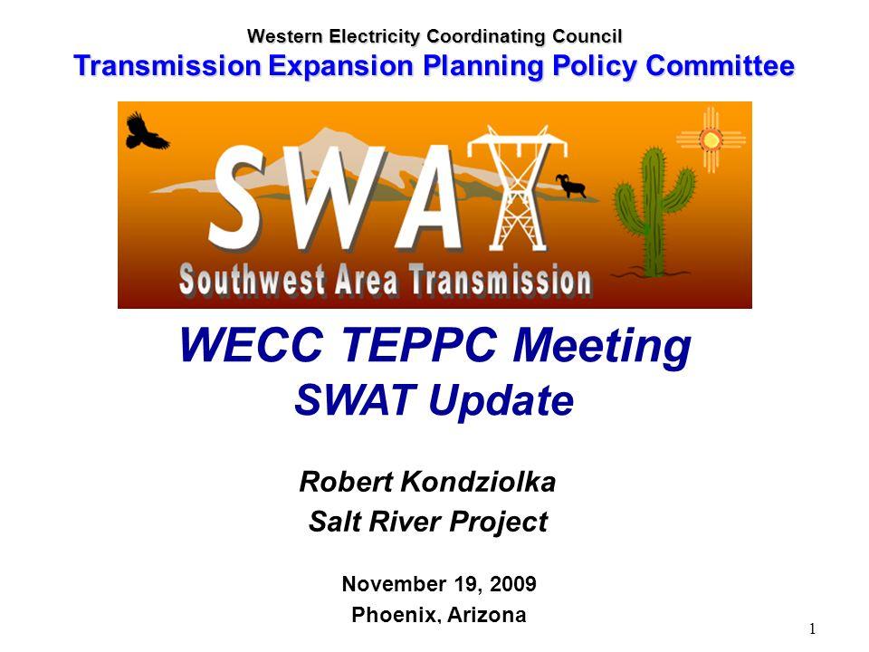 TEPPC 11-19-09 SWAT Summary - R. Kondziolka 1 Robert Kondziolka Salt River Project November 19, 2009 Phoenix, Arizona WECC TEPPC Meeting SWAT Update W