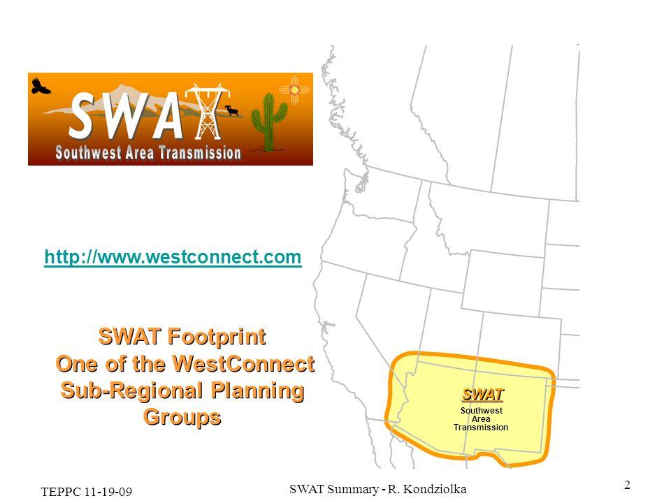 TEPPC 11-19-09 SWAT Summary - R. Kondziolka 2 Southwest Area Transmission SWAT SWAT Footprint One of the WestConnect Sub-Regional Planning Groups SWAT