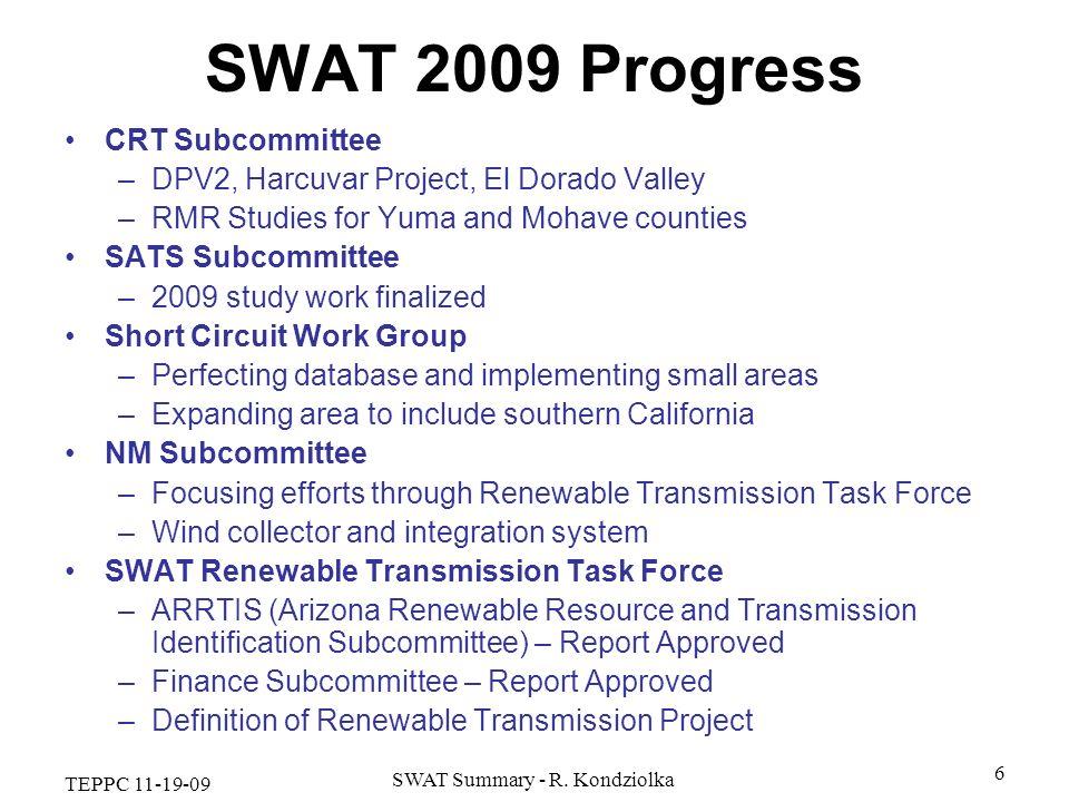 TEPPC 11-19-09 SWAT Summary - R. Kondziolka 6 SWAT 2009 Progress CRT Subcommittee –DPV2, Harcuvar Project, El Dorado Valley –RMR Studies for Yuma and