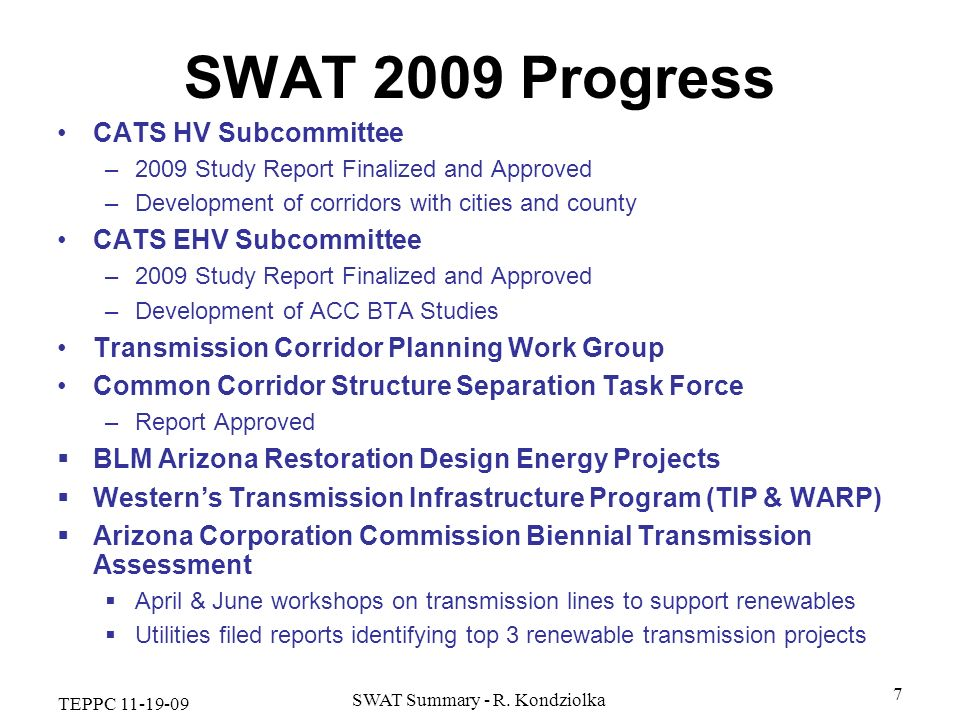 TEPPC 11-19-09 SWAT Summary - R. Kondziolka 7 SWAT 2009 Progress CATS HV Subcommittee –2009 Study Report Finalized and Approved –Development of corrid