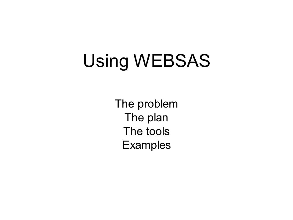 Using WEBSAS The problem The plan The tools Examples