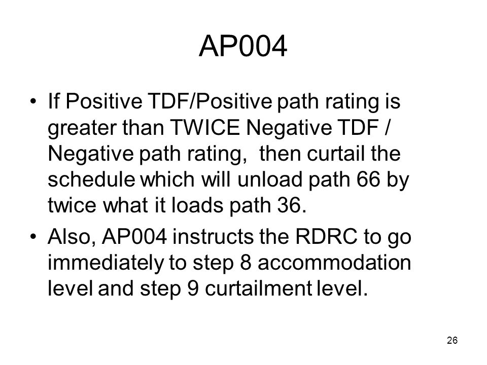26 AP004 If Positive TDF/Positive path rating is greater than TWICE Negative TDF / Negative path rating, then curtail the schedule which will unload p