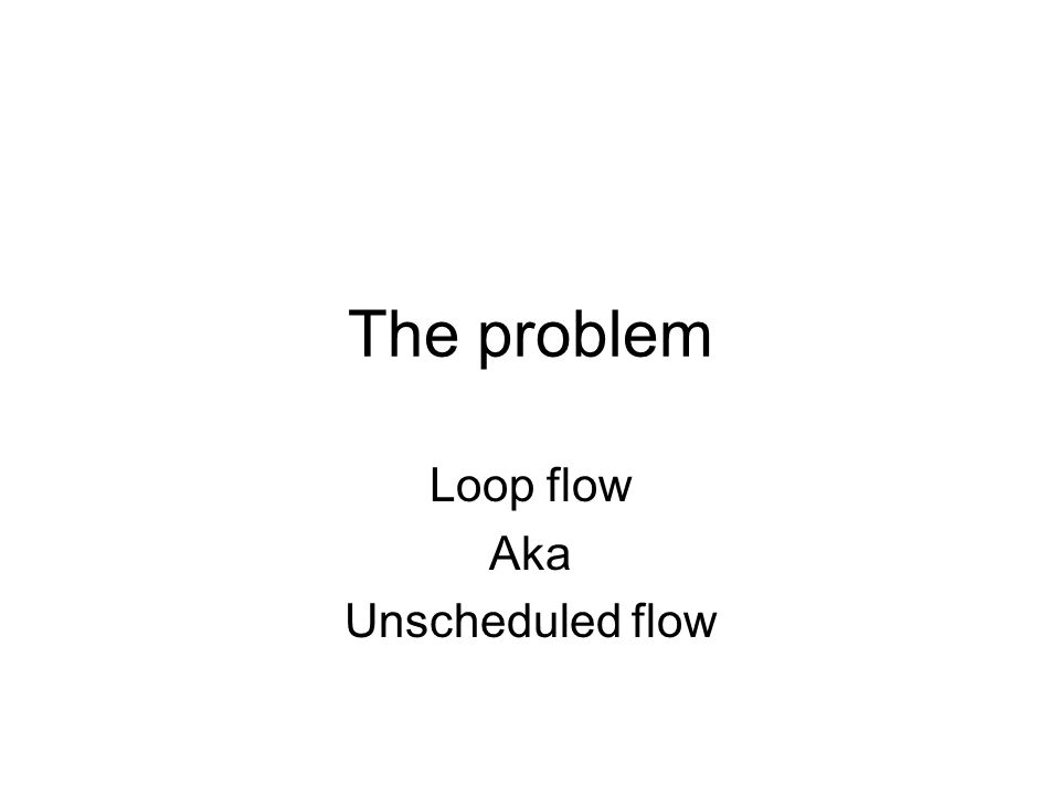 The problem Loop flow Aka Unscheduled flow