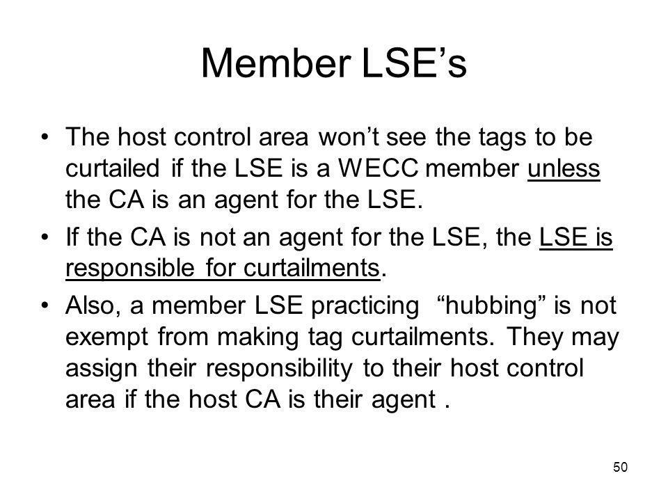 50 Member LSEs The host control area wont see the tags to be curtailed if the LSE is a WECC member unless the CA is an agent for the LSE. If the CA is