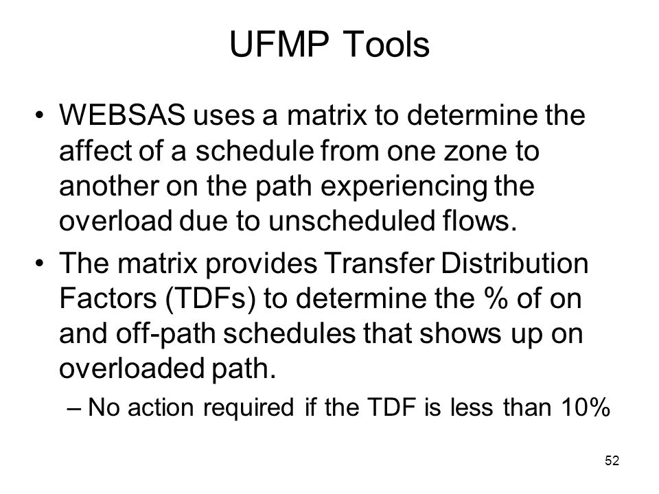 52 UFMP Tools WEBSAS uses a matrix to determine the affect of a schedule from one zone to another on the path experiencing the overload due to unsched