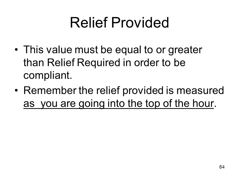 64 Relief Provided This value must be equal to or greater than Relief Required in order to be compliant. Remember the relief provided is measured as y