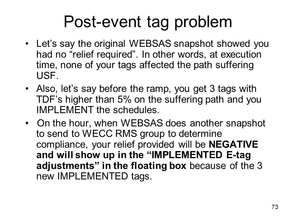 73 Post-event tag problem Lets say the original WEBSAS snapshot showed you had no relief required. In other words, at execution time, none of your tag