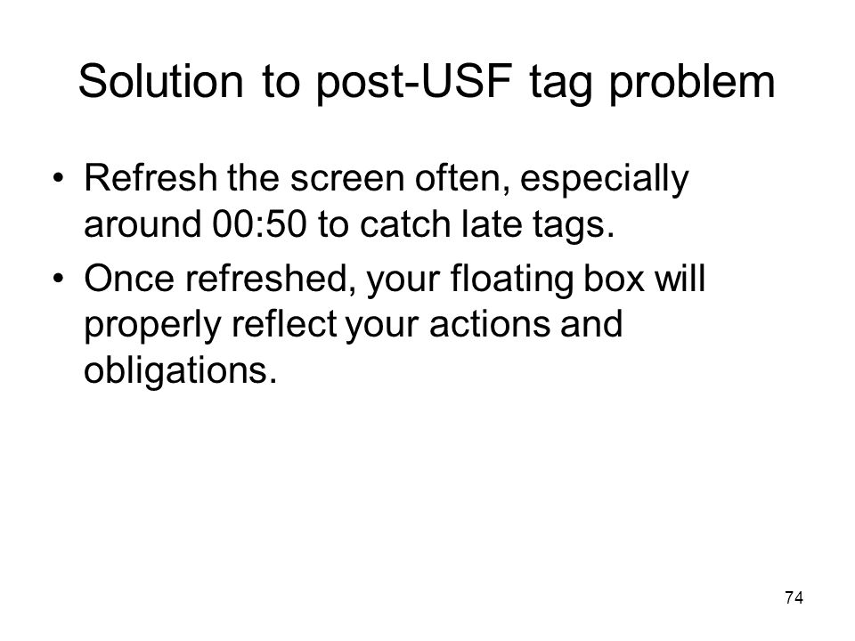 74 Solution to post-USF tag problem Refresh the screen often, especially around 00:50 to catch late tags. Once refreshed, your floating box will prope