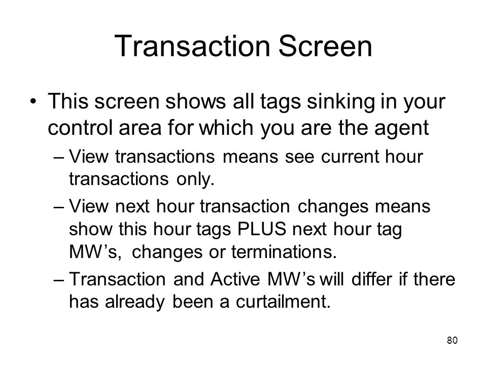 80 Transaction Screen This screen shows all tags sinking in your control area for which you are the agent –View transactions means see current hour tr