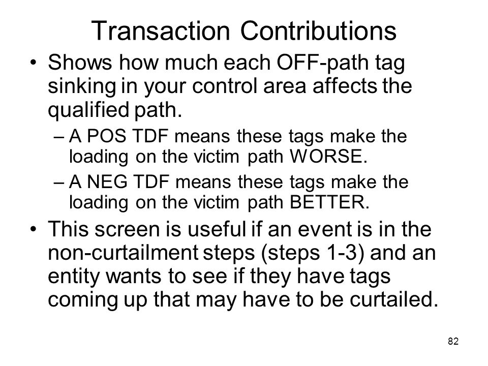 82 Transaction Contributions Shows how much each OFF-path tag sinking in your control area affects the qualified path. –A POS TDF means these tags mak