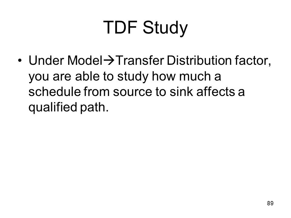 89 TDF Study Under Model Transfer Distribution factor, you are able to study how much a schedule from source to sink affects a qualified path.