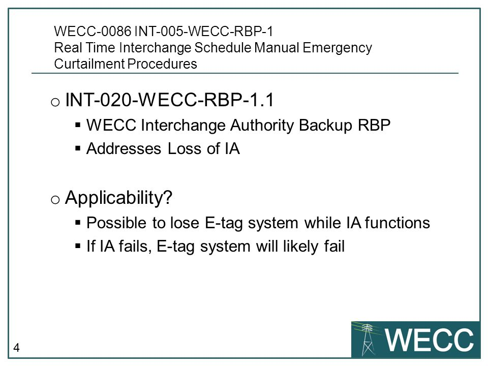 4 o INT-020-WECC-RBP-1.1 WECC Interchange Authority Backup RBP Addresses Loss of IA o Applicability? Possible to lose E-tag system while IA functions