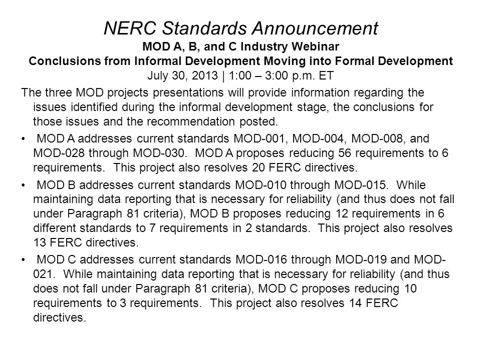 NERC Standards Announcement MOD A, B, and C Industry Webinar Conclusions from Informal Development Moving into Formal Development July 30, 2013 | 1:00