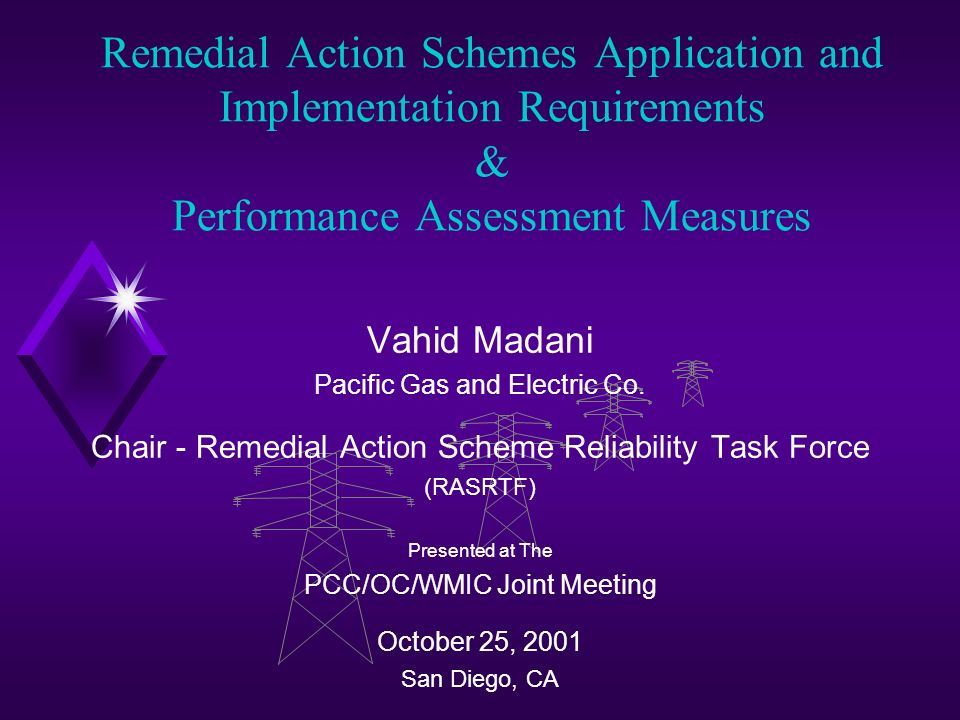 Remedial Action Schemes Application and Implementation Requirements & Performance Assessment Measures Vahid Madani Pacific Gas and Electric Co.