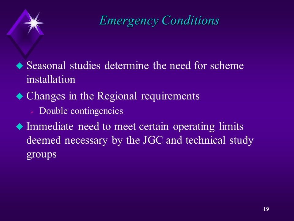 19 Emergency Conditions u Seasonal studies determine the need for scheme installation u Changes in the Regional requirements Double contingencies u Immediate need to meet certain operating limits deemed necessary by the JGC and technical study groups