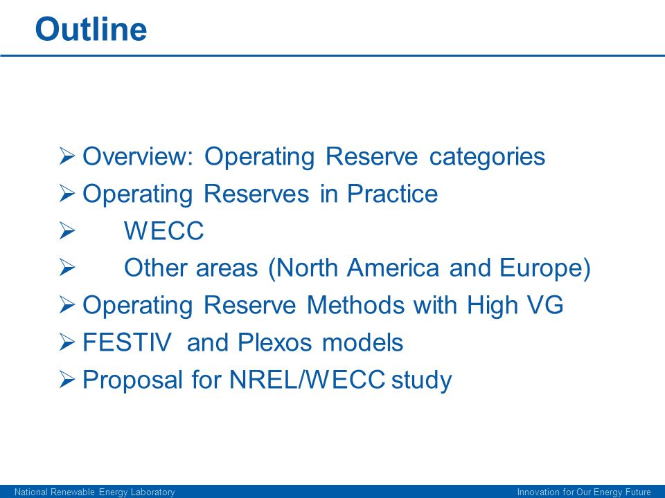 Outline Overview: Operating Reserve categories Operating Reserves in Practice WECC Other areas (North America and Europe) Operating Reserve Methods wi