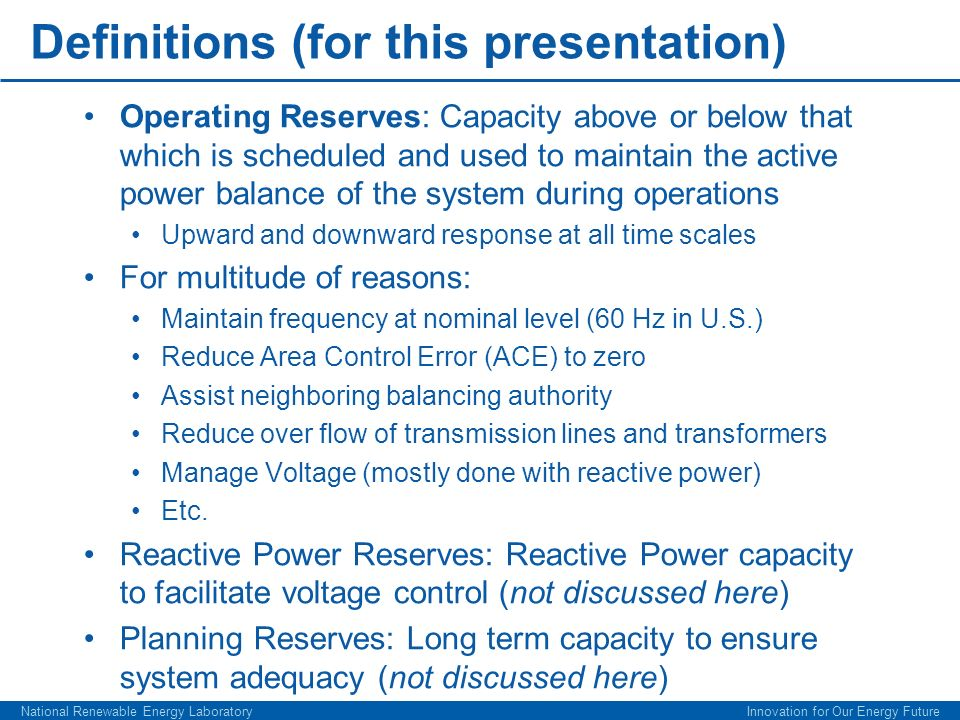 Definitions (for this presentation) Operating Reserves: Capacity above or below that which is scheduled and used to maintain the active power balance