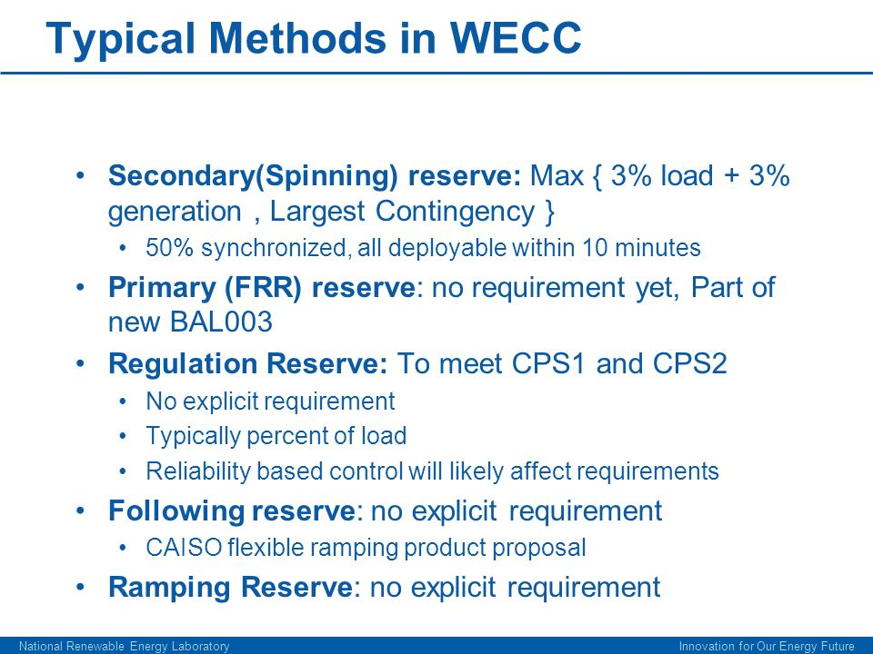 Typical Methods in WECC Secondary(Spinning) reserve: Max { 3% load + 3% generation, Largest Contingency } 50% synchronized, all deployable within 10 m